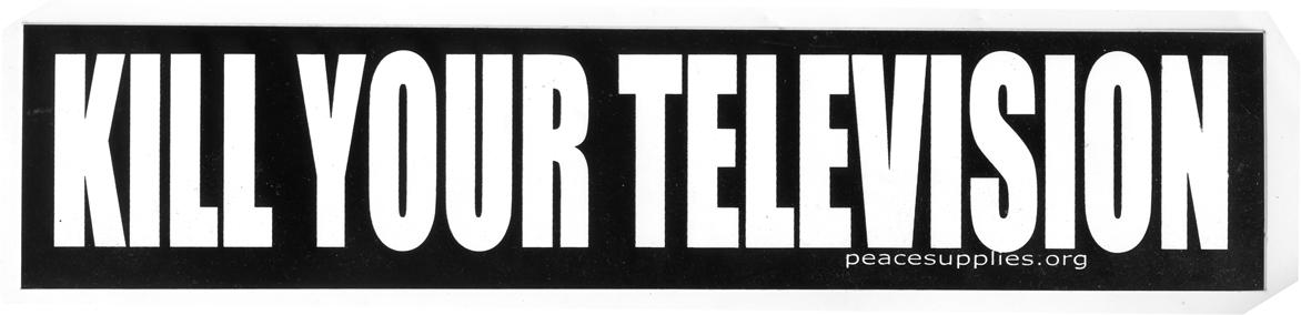 Kill your television bumper sticker