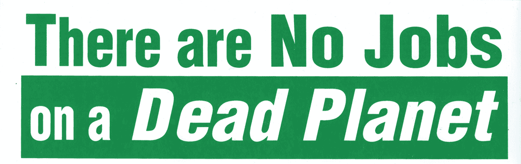 There are no jobs on a dead planet bumper sticker